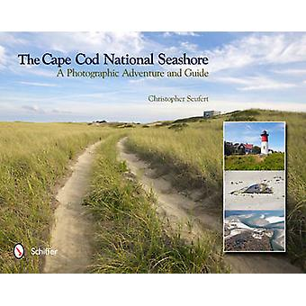 The Cape Cod National Seashore - A Photographic Adventure & Guide by C