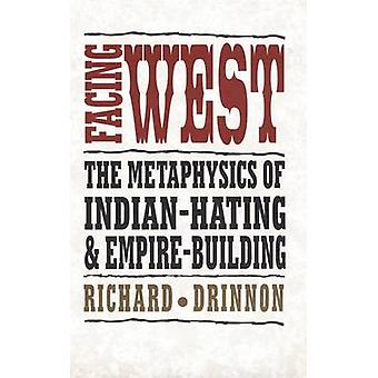 Facing West - Metaphysics of Indian-hating and Empire-building by Rich