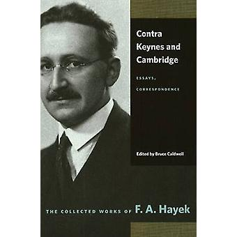 Contra Keynes and Cambridge - Essays - Correspondence by F. A. Hayek -