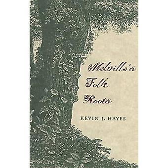 Melville's Folk Roots by Kevin J. Hayes - 9780873386258 Book