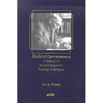 Radical Difference - A Defence of Hendrik Kraemer's Theology of Religi