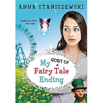 My Sort of Fairy Tale Ending by Anna Staniszewski - 9781402279331 Book