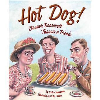 Hot Dog! Eleanor Roosevelt Throws a Picnic by Leslie Kimmelman - Vict