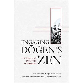 Engaging Dogen's Zen - The Philosophy of Practice as Awakening by Tets