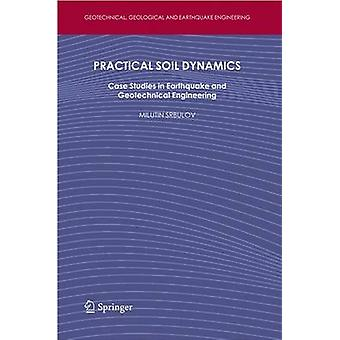 Practical Soil Dynamics  Case Studies in Earthquake and Geotechnical Engineering by Srbulov & Milutin