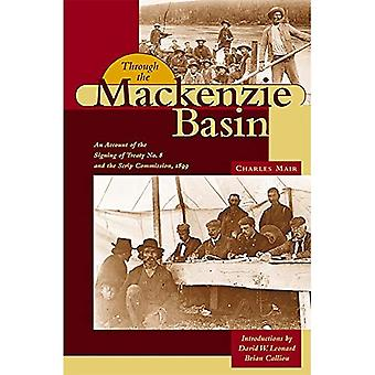 THROUGH THE MACKENZIE BASIN: An Account of the Signing of Treaty No. 8 and the Scrip Commission, 1899 (Western...