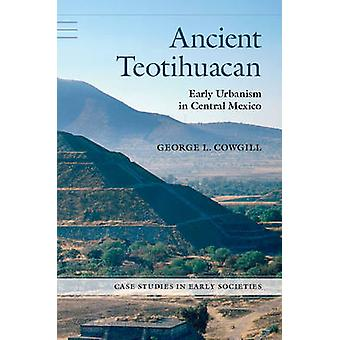 Ancient Teotihuacan by George L. Cowgill