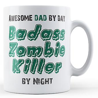 Awesome pappa dag... Badass Zombie Killer by Night! -Tryckt mugg