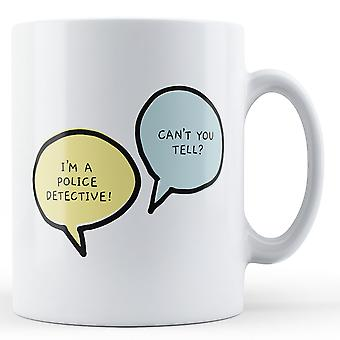 I'm A Police Detective, Can't You Tell? - Printed Mug