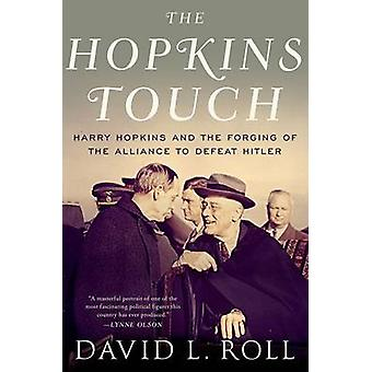 The Hopkins Touch - Harry Hopkins and the Forging of the Alliance to D