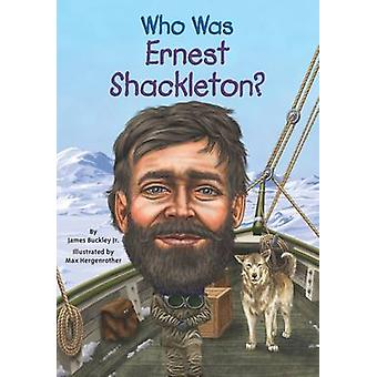 Who Was Ernest Shackleton? by James Buckley - 9780448479316 Book