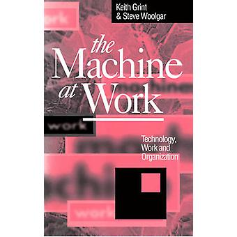 The Machine at Work - Technology - Work and Organization by Steve Wool