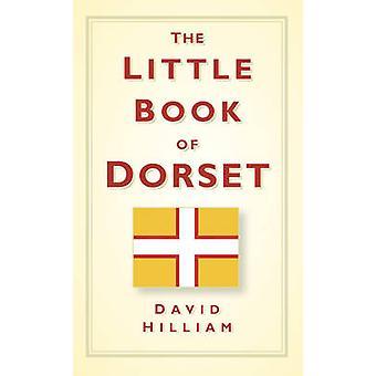 The Little Book of Dorset by David Hilliam - 9780752457048 Book