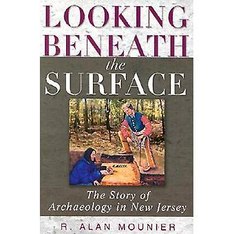Looking Beneath the Surface - The Story of Archaeology in New Jersey b