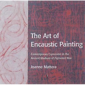 The Art of Encaustic Painting - Contemporary Expression in the Ancient