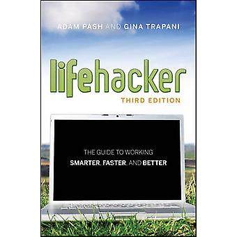Lifehacker - The Guide to Working Smarter - Faster - and Better (3rd R