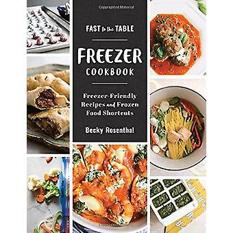 Fast to the Table Freezer Cookbook - Freezer-Friendly Recipes and Froz