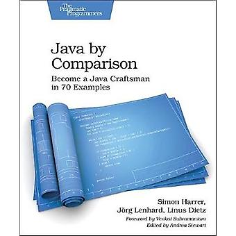 Java By Comparison - Become a Java Craftsman in 80 Examples by Simon H