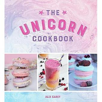 Le livre de recettes de licorne - recettes magiques pour les amateurs de la mythique Crea