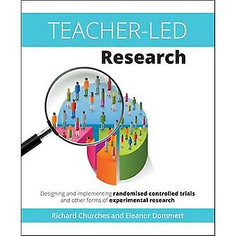 Teacher-Led Research - Designing and Implementing Randomised Controlle