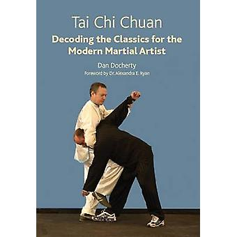 Tai Chi Chuan - Decoding the Classics for the Modern Martial Artist by