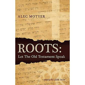 Roots - Let the Old Testament Speak by Alec Motyer - 9781845505066 Book