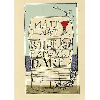 Where Earwigs Dare by Matt Harvey - David Hughes - 9781900322874 Book
