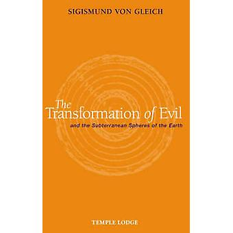 The Transformation of Evil and the Subterranean Spheres of the Earth