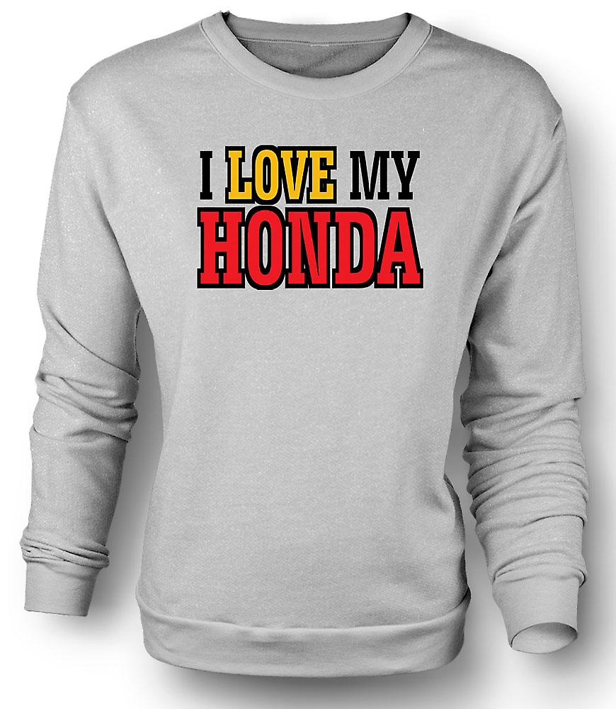 Mens Sweatshirt I Love My Honda - Car Enthusiast