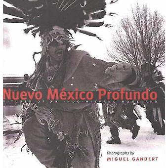 Nuevo Mexico Profundo - Rituals of an Indo-Hispano Homeland by Miguel
