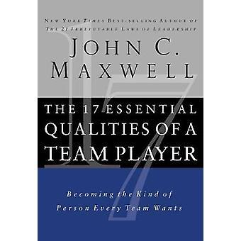 As 17 qualidades essenciais de um jogador de equipa por John C Maxwell