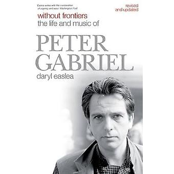 Without Frontiers - The Life and Music of Peter Gabriel by Daryl Easle