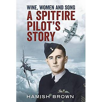 Wine - Women and Song - A Spitfire Pilot's Story Compiled from Doug Br