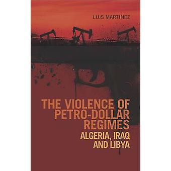 Våld av Petro-Dollar regimer - Algeriet - Irak - Libyen av Luis