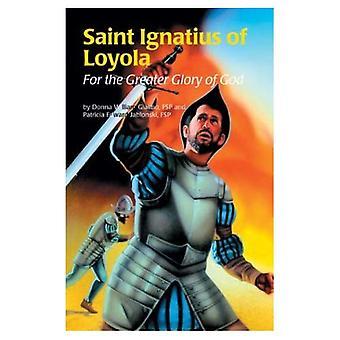 Saint Ignatius of Loyola: For the Greater Glory of God (Encounter the Saints)