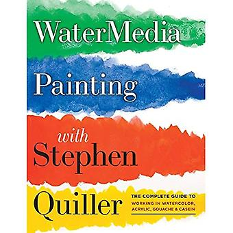 Watermedia Painting with Stephen Quiller: The Complete Guide to Working in Watercolor, Acrylics, Gouache and Casein