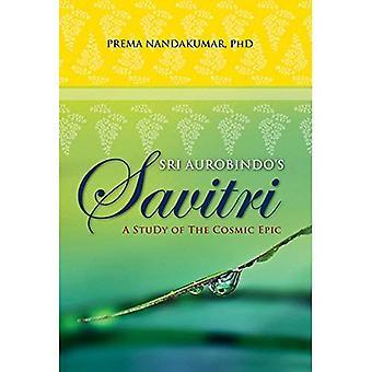Sri Aurobindo's Savitri: A Study of the Cosmic Epic