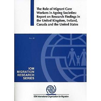 De rol van migrerende hulpverleners in vergrijzende samenlevingen: verslag over de bevindingen van het onderzoek in het Verenigd Koninkrijk, Ierland, Canada en de Verenigde Staten (IOM migratie onderzoek serie)