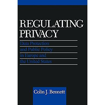 Regulating Privacy - Data Protection and Public Policy in Europe and t