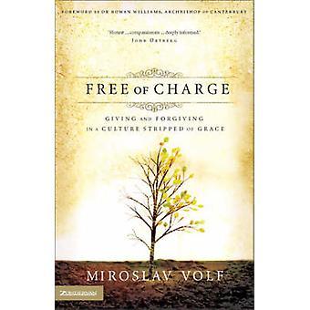 Kostenlos abgestreift geben und vergeben in einer Kultur der Gnade von & Miroslav Volf