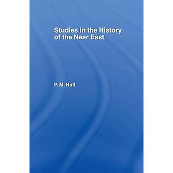 Studies in the History of the Near East by Holt & P. M.