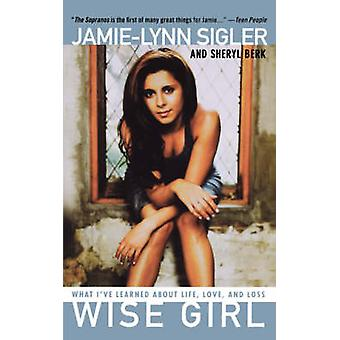 Wise Girl What Ive Learned about Life Love and Loss by Sigler & JamieLynn