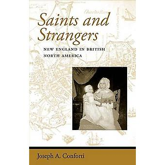 Saints and Strangers New England in British North America by Conforti & Joseph A.