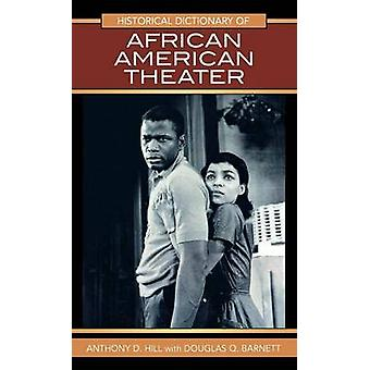 Historical Dictionary of African American Theater by Hill & Anthony D.