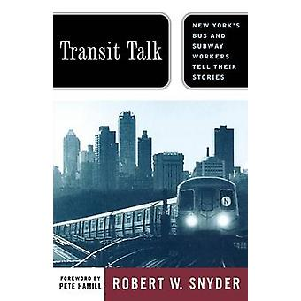 Transit Talk New Yorks Bus and Subway Workers Tell Their Stories by Snyder & Robert W.