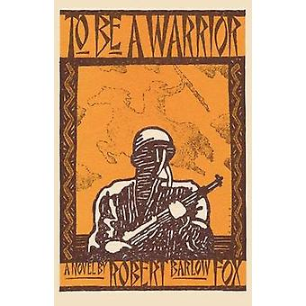 To Be A Warrior by Fox & Robert Barlow