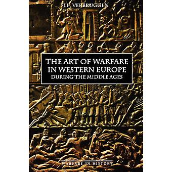 The Art of Warfare in Western Europe During the Middle Ages from the Eighth Century by Verbruggen & J. F.