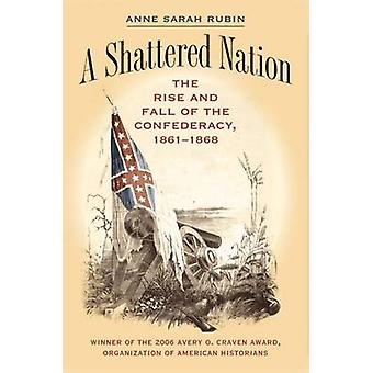 A Shattered Nation The Rise and Fall of the Confederacy 18611868 by Rubin & Anne Sarah