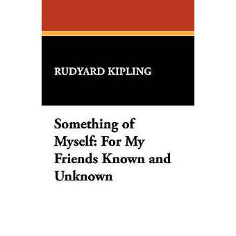 Something of Myself For My Friends Known and Unknown by Kipling & Rudyard