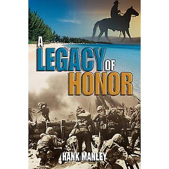 A Legacy of Honor by Manley & Hank